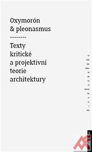 Oxymorón a pleonasmus. Texty kritické a projektivní teorie architektury