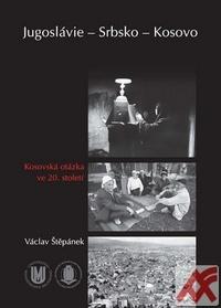 Jugoslávie - Srbsko - Kosovo. Kosovská otázka ve 20. století