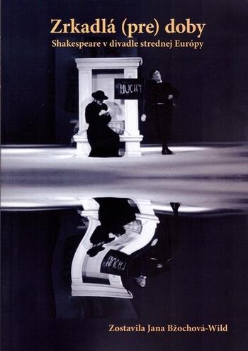 Zrkadlá (pre) doby. Shakespeare v divadle strednej Európy
