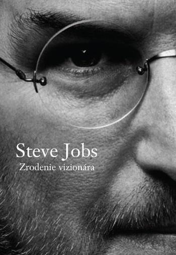 Steve Jobs. Zrodenie vizionára