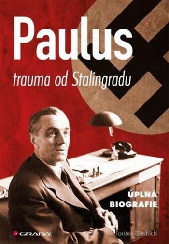 Paulus, trauma od Stalingradu. Úplná biografie