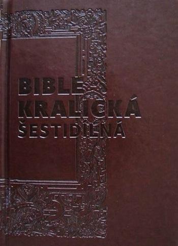 Bible kralická šestidílná. Kompletní vydání s původními poznámkami