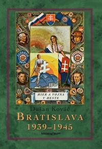 Bratislava 1939-1945. Mier a vojna v meste