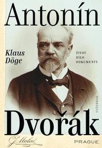 Antonín Dvořák. Život - dílo - dokumenty
