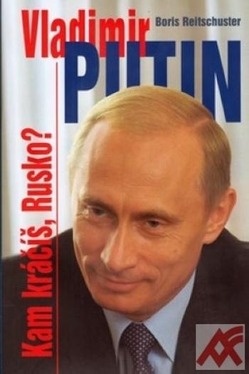 Vladimir Putin. Kam kráčíš, Rusko?