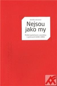 Nejsou jako my. Česká společnost a menšiny v pohraničí (1945-1960)