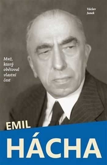 Emil Hácha. Muž, který obětoval vlastní čest