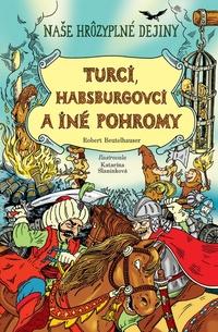 Turci, Habsburgovci a iné pohromy - Naše hrôzyplné dejiny