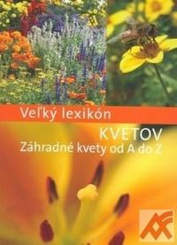 Veľký lexikón kvetov. Záhradné kvety od A do Z
