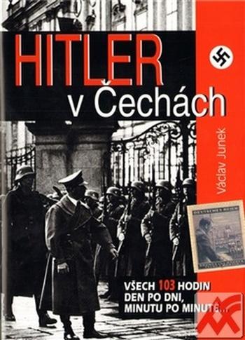 Hitler v Čechách. Všech 103 hodin den po dni, minutu po minutě