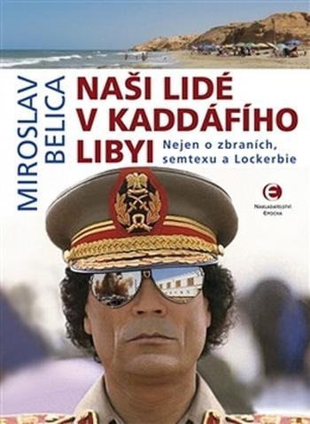 Naši lidé v Kaddáfího Libyi. Nejen o zbraních, semtexu a Lockerbie