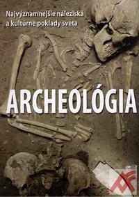 Archeológia. Najvýznamnejšie náleziská a kultúrne poklady sveta