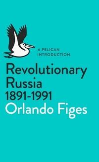 Revolutionary Russia 1891-1991