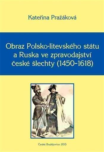 Obraz Polsko-litevského státu a Ruska ve zpravodajství české šlechty (1450-1618)