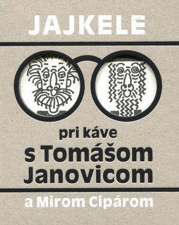 Jajkele pri káve s Tomášom Janovicom a Mirom Cipárom