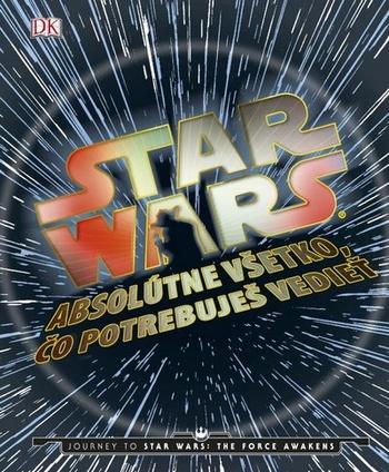 Star Wars. Absolútne všetko, čo potrebujete vedieť