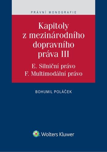 Kapitoly z mezinárodního dopravního práva III (E. Silniční právo, F. Multimodáln