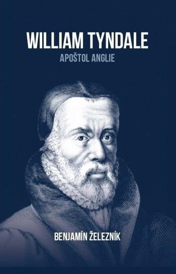 William Tyndale. Apoštol Anglie