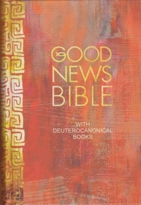 Good News Bible. With Deuterocanonical Books