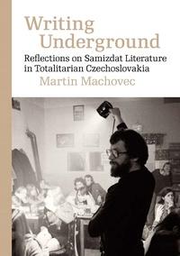 Writing Underground Reflections on Samizdat Literature in Totalitarian Czechoslo