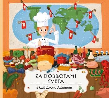 Za dobrotami sveta s kuchárom Adamom