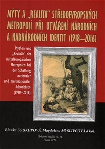 """Mýty a """"realita"""" středoevropských metropolí při utváření národních a nadnárodníc"""