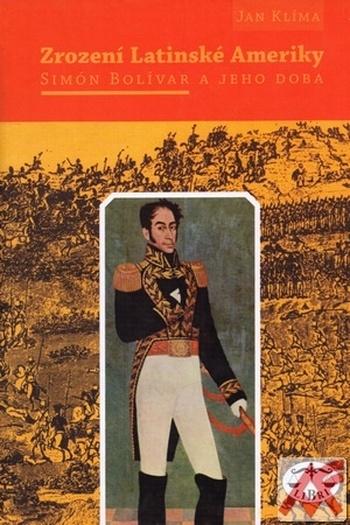 Zrození Latinské Ameriky. Simón Bolívar a jeho doba
