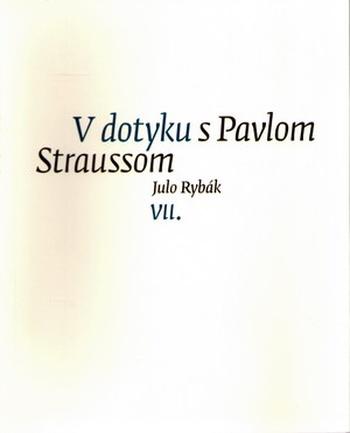 V dotyku s Pavlom Straussom VII.