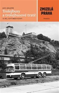 Zmizelá Praha - Trolejbusy a trolejbusové tratě 2