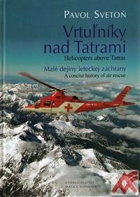 Vrtuľníky nad Tatrami. Malé dejiny leteckej záchrany / Helicopters above Tatras.