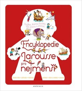 Encyklopedie Larousse pro nejmenší. Knížka, kterou budete číst znovu a znovu!