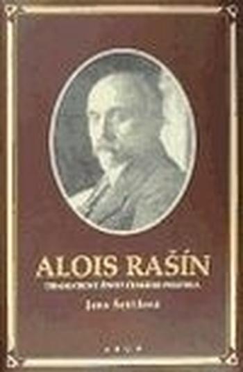 Alois Rašín. Dramatický život českého politika