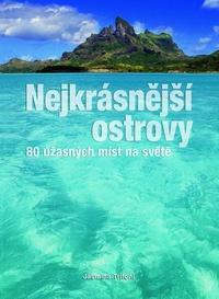Nejkrásnější ostrovy. 80 úžasných míst na světě