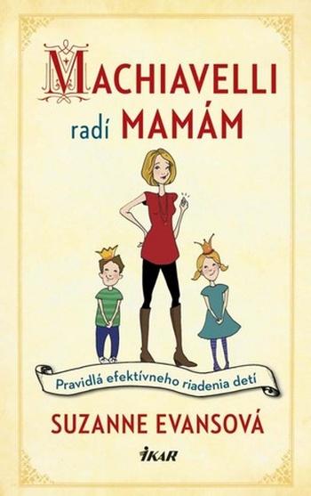 Machiavelli radí mamám. Pravidlá efektívneho riadenia detí