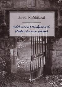 Katherine Mansfieldová. Medzi dvoma svetmi