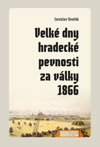 Velké dny hradecké pevnosti za války 1866