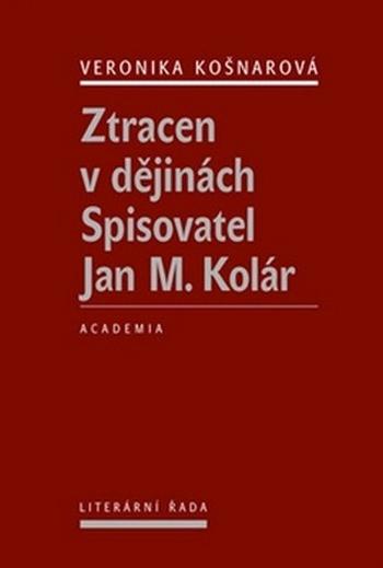 Ztracen v dějinách. Spisovatel Jan M. Kolár