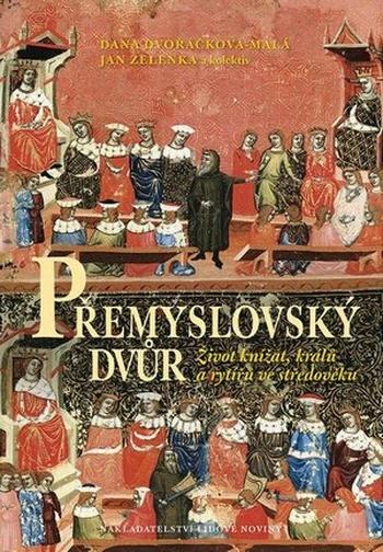 Přemyslovský dvůr. Život knížat, králů a rytířů ve středověku