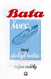 Baťa. Švec, který dobyl světa