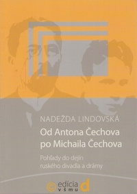 Od Antona Čechova po Michaila Čechova. Pohľady do dejín ruského divadla a drámy