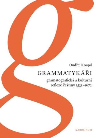 Grammatykáři. Gramatografická a kulturní reflexe češtiny 1533-1672