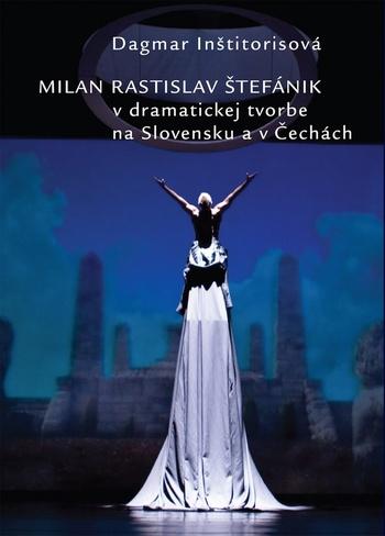 Milan Rastislav Štefánik v dramatickej tvorbe na Slovensku a v Čechách