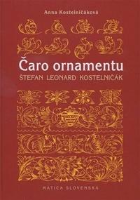 Čaro ornamentu. Štefan Leonard Kostelničák