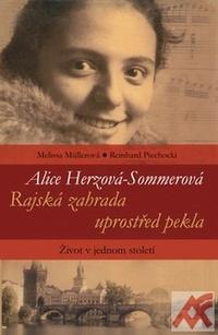 Alice Herzová-Sommerová - Rajská záhrada uprostřed pekla. Život v jednom století