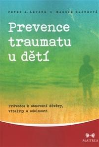 Prevence traumatu u dětí. Průvodce k obnovení důvěry, vitality a odolnosti