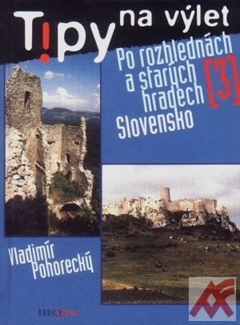 Tipy na výlet (3) - Po rozhlednách a starých hradech: Slovensko