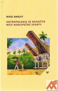 Antropologie se nepočítá mezi nebezpečné sporty