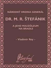 Národný hrdina generál dr. M. R. Štefánik a jeho mauzóleum na Bradle