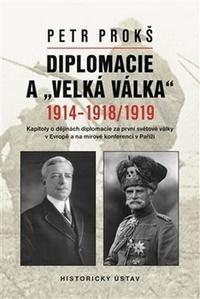 "Diplomacie a ""velká válka"" 1914-1918/1919. Kapitoly o dějinách diplomacie za prv"