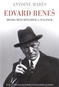 Edvard Beneš. Drama mezi Hitlerem a Stalinem